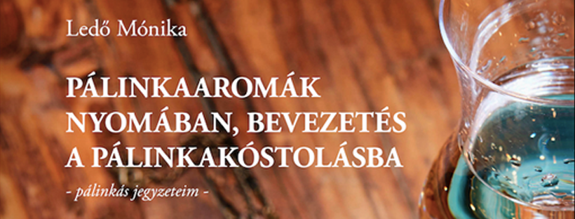 Ledő Móni Pálinkaaromák című könyve kapható a palinka.online webshopban